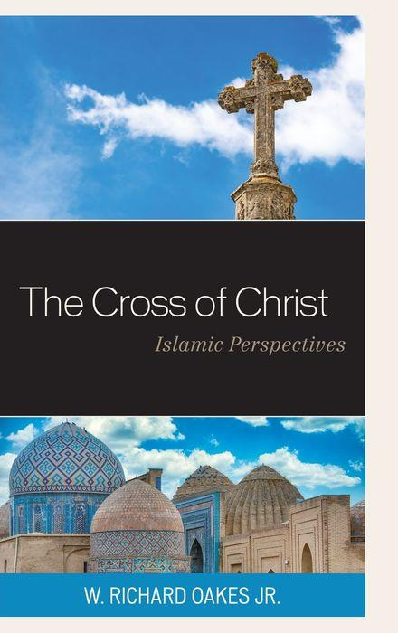 Cover for The Cross of Christ: Islamic Perspectives